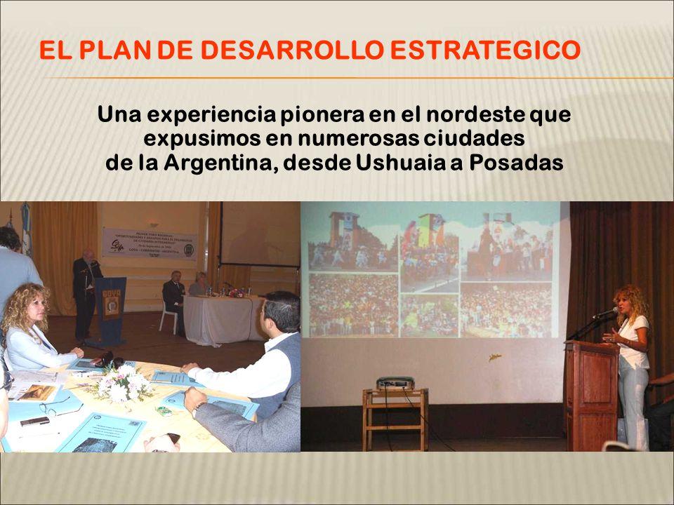 Una experiencia pionera en el nordeste que expusimos en numerosas ciudades de la Argentina, desde Ushuaia a Posadas EL PLAN DE DESARROLLO ESTRATEGICO