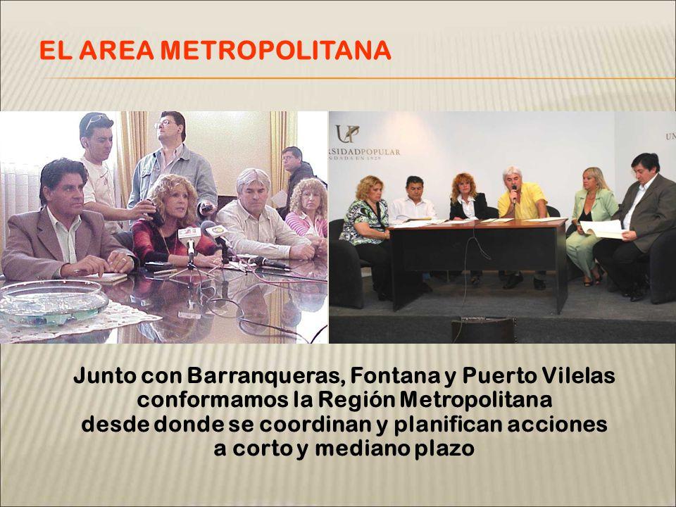Junto con Barranqueras, Fontana y Puerto Vilelas conformamos la Región Metropolitana desde donde se coordinan y planifican acciones a corto y mediano plazo EL AREA METROPOLITANA