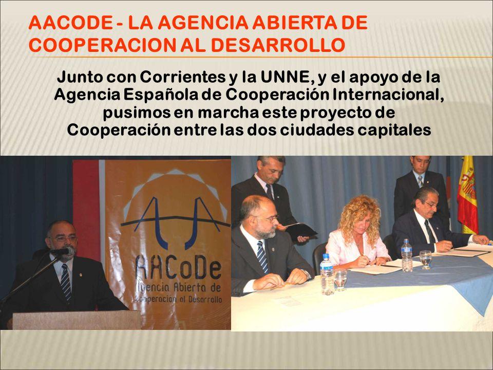 Junto con Corrientes y la UNNE, y el apoyo de la Agencia Española de Cooperación Internacional, pusimos en marcha este proyecto de Cooperación entre las dos ciudades capitales AACODE - LA AGENCIA ABIERTA DE COOPERACION AL DESARROLLO
