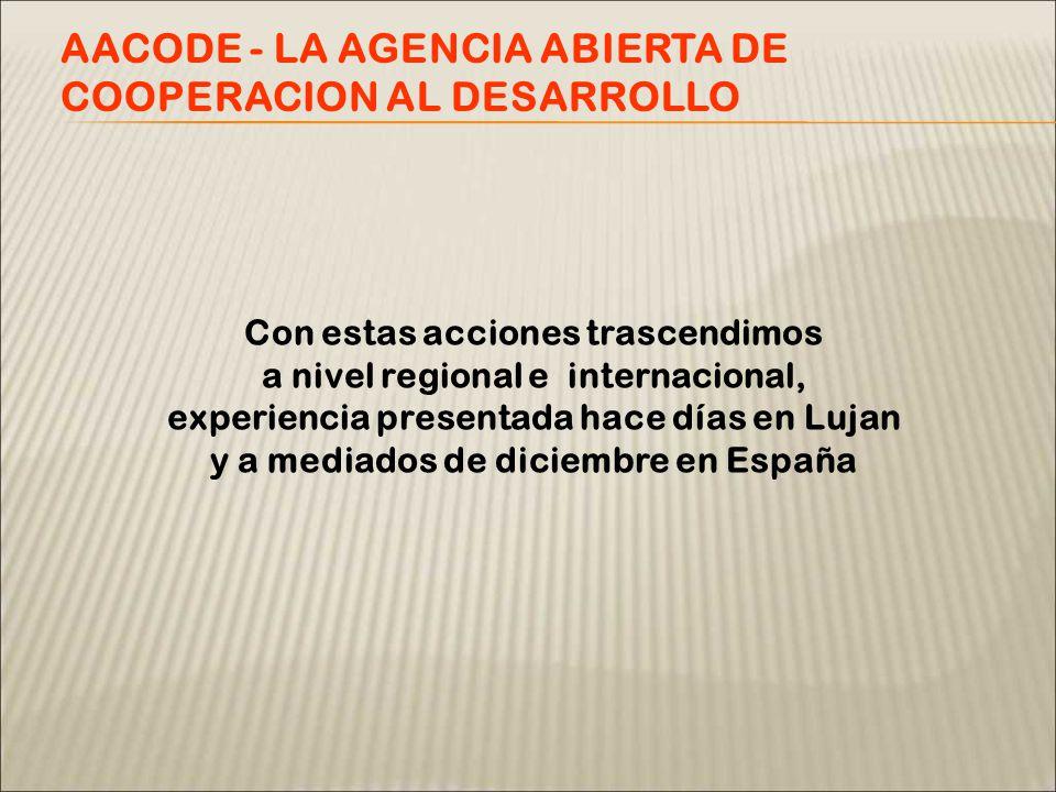 Con estas acciones trascendimos a nivel regional e internacional, experiencia presentada hace días en Lujan y a mediados de diciembre en España AACODE - LA AGENCIA ABIERTA DE COOPERACION AL DESARROLLO
