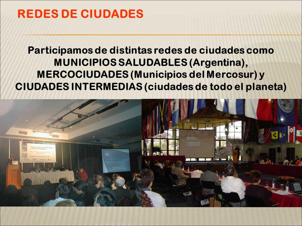 Participamos de distintas redes de ciudades como MUNICIPIOS SALUDABLES (Argentina), MERCOCIUDADES (Municipios del Mercosur) y CIUDADES INTERMEDIAS (ciudades de todo el planeta) REDES DE CIUDADES