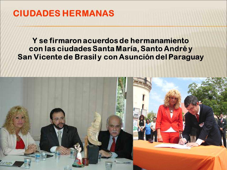 Y se firmaron acuerdos de hermanamiento con las ciudades Santa María, Santo André y San Vicente de Brasil y con Asunción del Paraguay CIUDADES HERMANAS