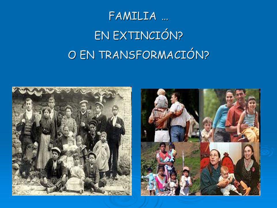 FAMILIA … EN EXTINCIÓN? O EN TRANSFORMACIÓN?