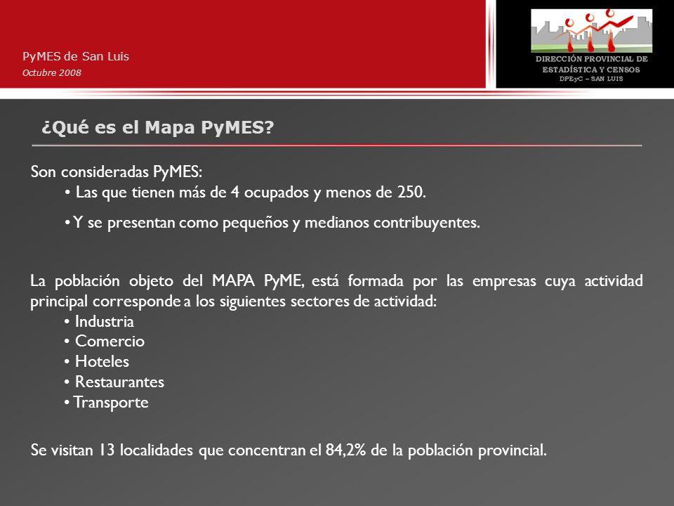 ¿Qué es el Mapa PyMES? PyMES de San Luis Octubre 2008 Son consideradas PyMES: Las que tienen más de 4 ocupados y menos de 250. Y se presentan como peq