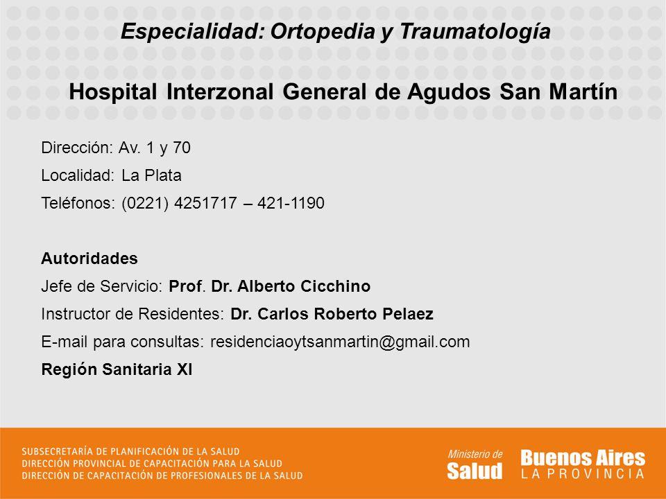 Especialidad: Ortopedia y Traumatología Hospital Interzonal General de Agudos San Martín Dirección: Av. 1 y 70 Localidad: La Plata Teléfonos: (0221) 4