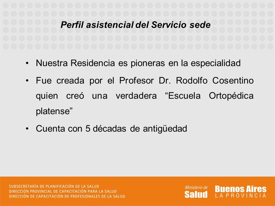 Perfil asistencial del Servicio sede Nuestra Residencia es pioneras en la especialidad Fue creada por el Profesor Dr. Rodolfo Cosentino quien creó una