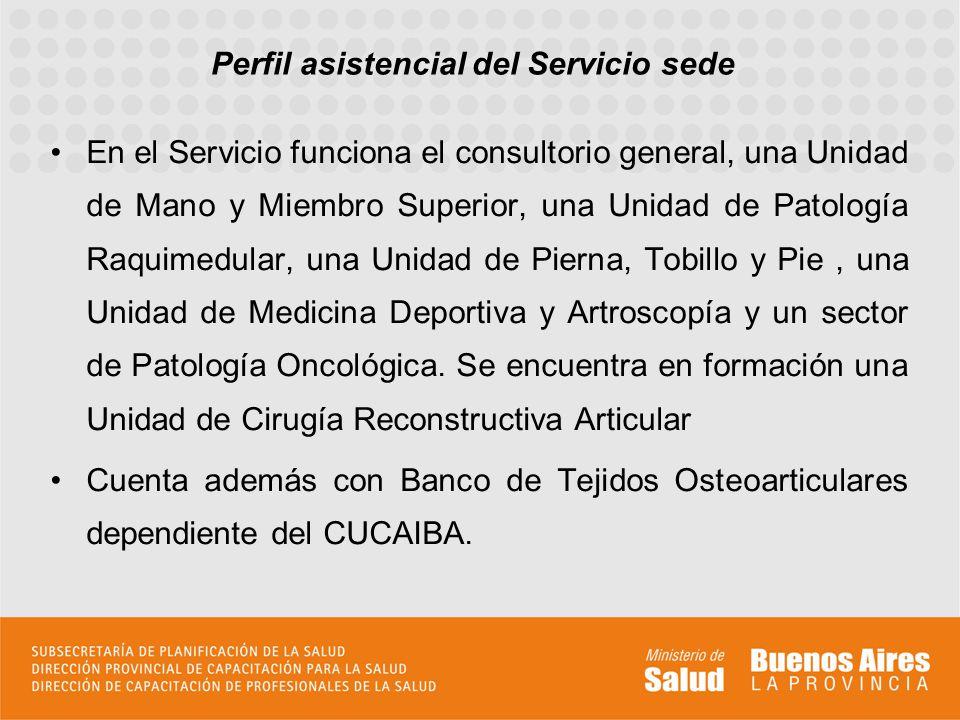 Perfil asistencial del Servicio sede En el Servicio funciona el consultorio general, una Unidad de Mano y Miembro Superior, una Unidad de Patología Ra