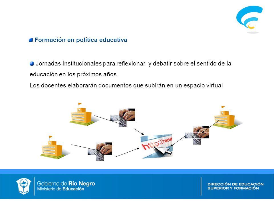 Formación en política educativa Jornadas Institucionales para reflexionar y debatir sobre el sentido de la educación en los próximos años.