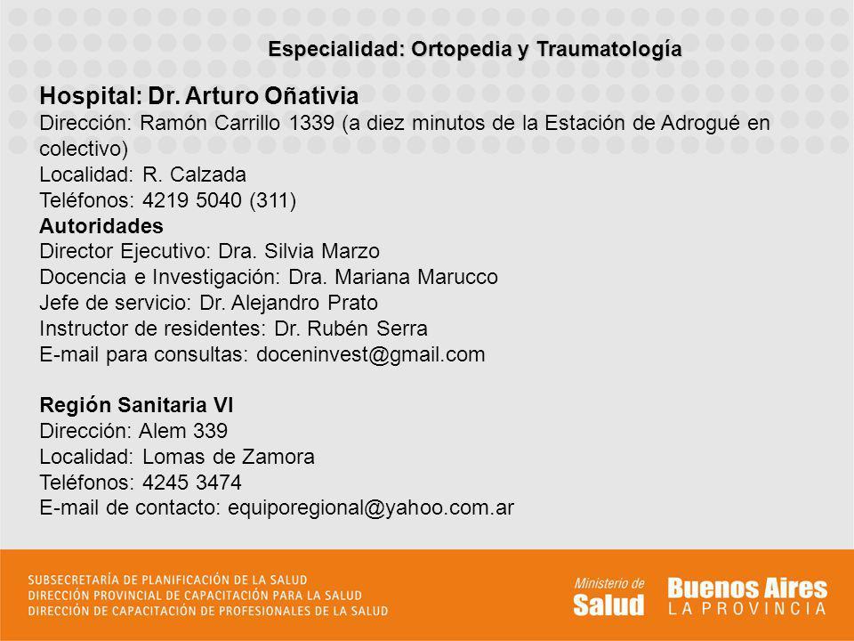 Hospital: Dr. Arturo Oñativia Dirección: Ramón Carrillo 1339 (a diez minutos de la Estación de Adrogué en colectivo) Localidad: R. Calzada Teléfonos: