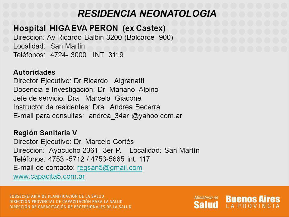 RESIDENCIA NEONATOLOGIA Hospital HIGA EVA PERON (ex Castex) Dirección: Av Ricardo Balbin 3200 (Balcarce 900) Localidad: San Martin Teléfonos: 4724- 30