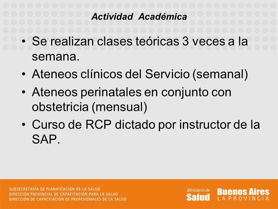 Se realizan clases teóricas 3 veces a la semana. Ateneos clínicos del Servicio (semanal) Ateneos perinatales en conjunto con obstetricia (mensual) Cur