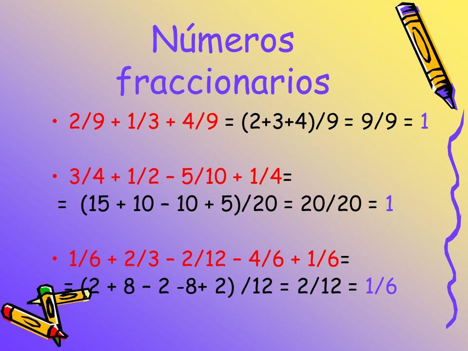 Números fraccionarios 2/9 + 1/3 + 4/9 = (2+3+4)/9 = 9/9 = 1 3/4 + 1/2 – 5/10 + 1/4= = (15 + 10 – 10 + 5)/20 = 20/20 = 1 1/6 + 2/3 – 2/12 – 4/6 + 1/6=