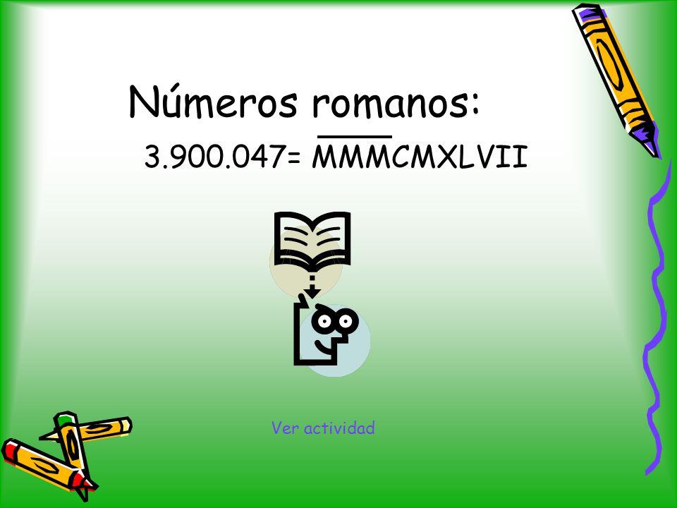 Números romanos: 3.900.047= MMMCMXLVII Ver actividad