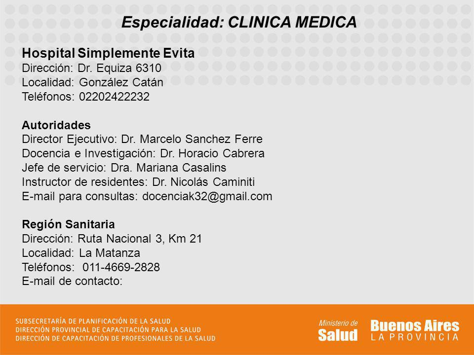 Especialidad: CLINICA MEDICA Hospital Simplemente Evita Dirección: Dr. Equiza 6310 Localidad: González Catán Teléfonos: 02202422232 Autoridades Direct
