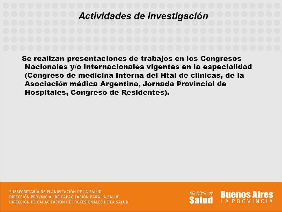Actividades de Investigación Se realizan presentaciones de trabajos en los Congresos Nacionales y/o Internacionales vigentes en la especialidad (Congr