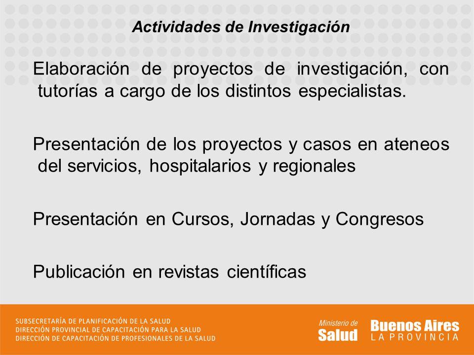 Elaboración de proyectos de investigación, con tutorías a cargo de los distintos especialistas.