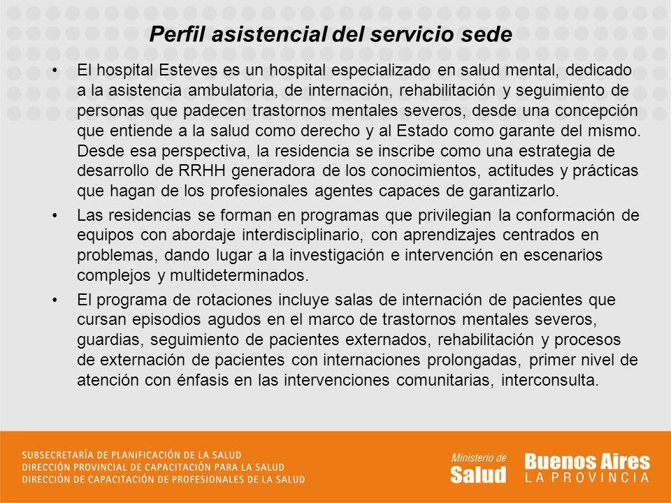 Perfil asistencial del servicio sede El hospital Esteves es un hospital especializado en salud mental, dedicado a la asistencia ambulatoria, de intern