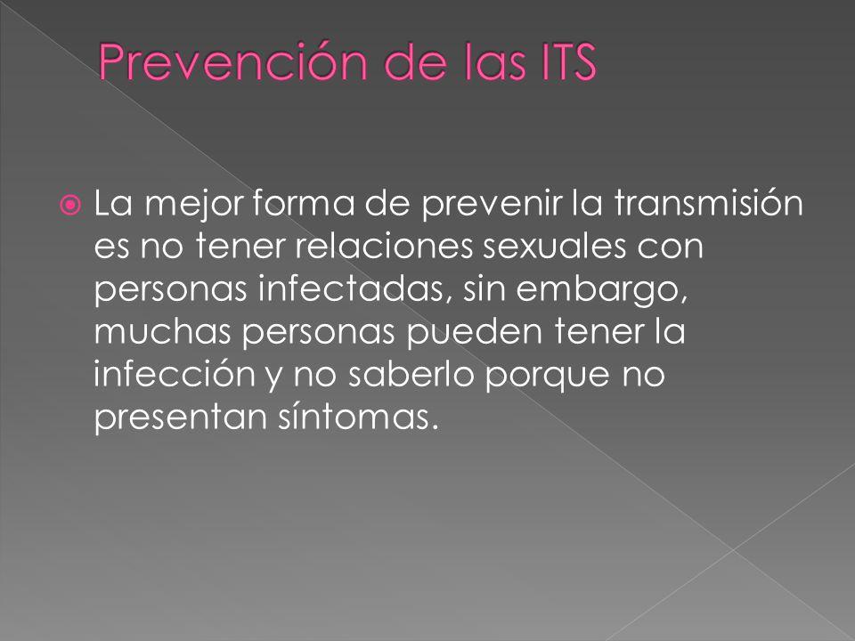 La mejor forma de prevenir la transmisión es no tener relaciones sexuales con personas infectadas, sin embargo, muchas personas pueden tener la infecc
