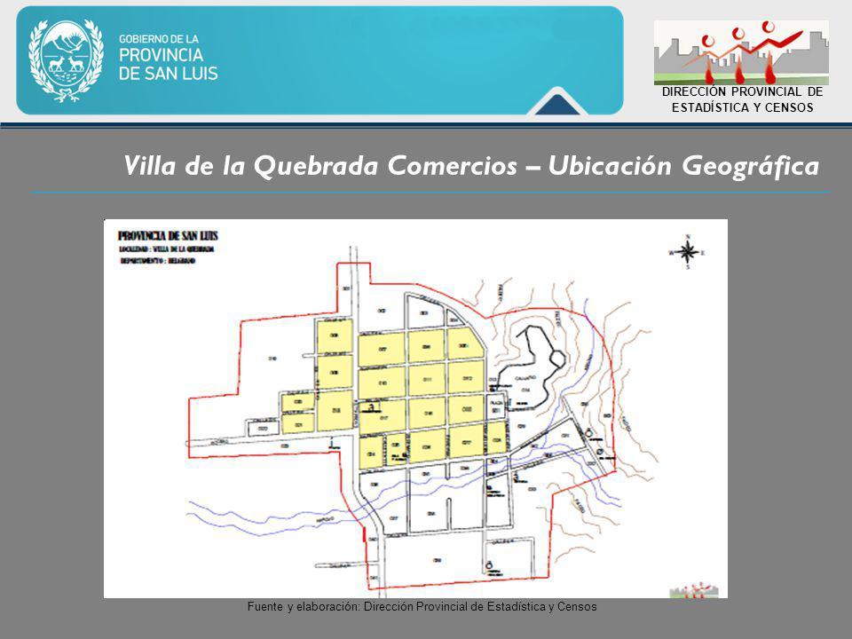 Villa de la Quebrada Comercios – Ubicación Geográfica DIRECCIÓN PROVINCIAL DE ESTADÍSTICA Y CENSOS Fuente y elaboración: Dirección Provincial de Estadística y Censos