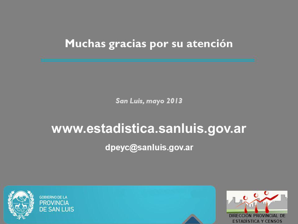 Muchas gracias por su atención San Luis, mayo 2013 www.estadistica.sanluis.gov.ar dpeyc@sanluis.gov.ar DIRECCIÓN PROVINCIAL DE ESTADÍSTICA Y CENSOS
