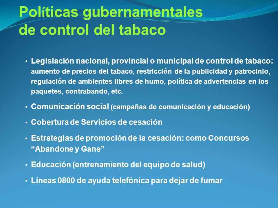 Pol í ticas gubernamentales de control del tabaco Legislación nacional, provincial o municipal de control de tabaco: aumento de precios del tabaco, re