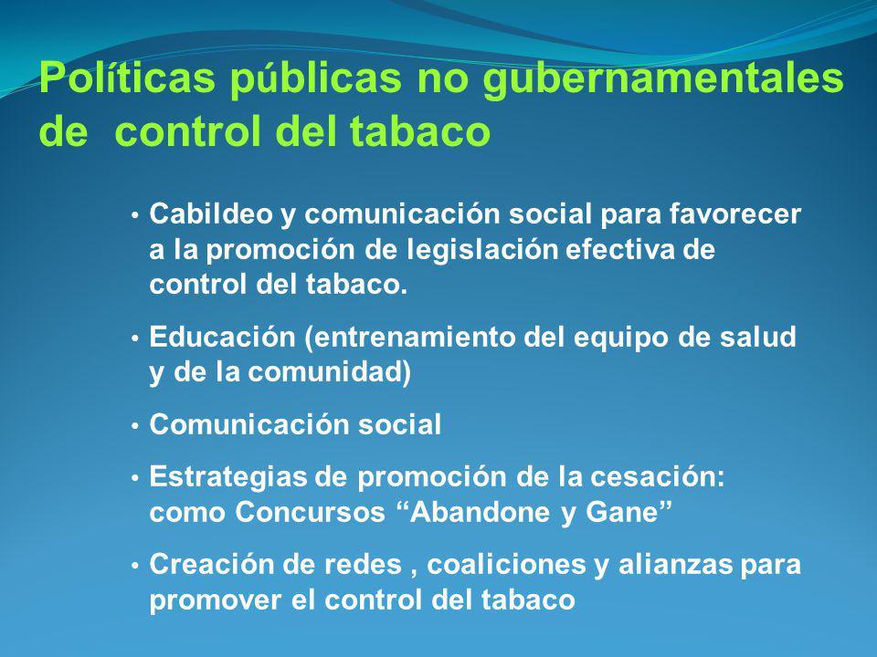Pol í ticas p ú blicas no gubernamentales de control del tabaco Cabildeo y comunicación social para favorecer a la promoción de legislación efectiva d