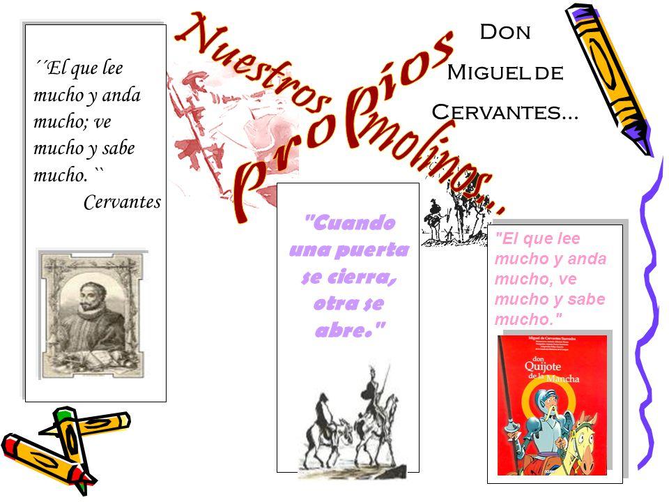 ´´El que lee mucho y anda mucho; ve mucho y sabe mucho. `` Cervantes
