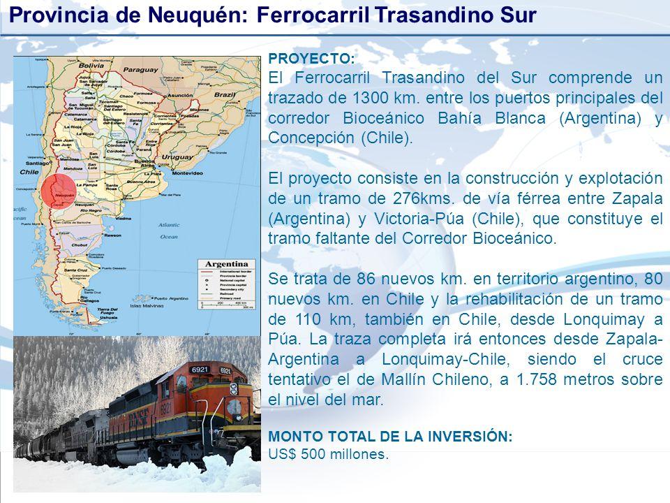 Provincia de Neuquén: Ferrocarril Trasandino Sur PROYECTO: El Ferrocarril Trasandino del Sur comprende un trazado de 1300 km. entre los puertos princi