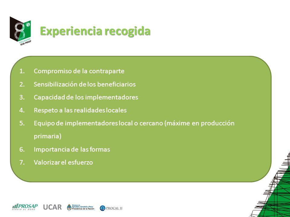 Experiencia recogida 1.Compromiso de la contraparte 2.Sensibilización de los beneficiarios 3.Capacidad de los implementadores 4.Respeto a las realidad