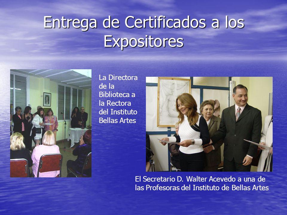 Entrega de Certificados a los Expositores La Directora de la Biblioteca a la Rectora del Instituto Bellas Artes El Secretario D.