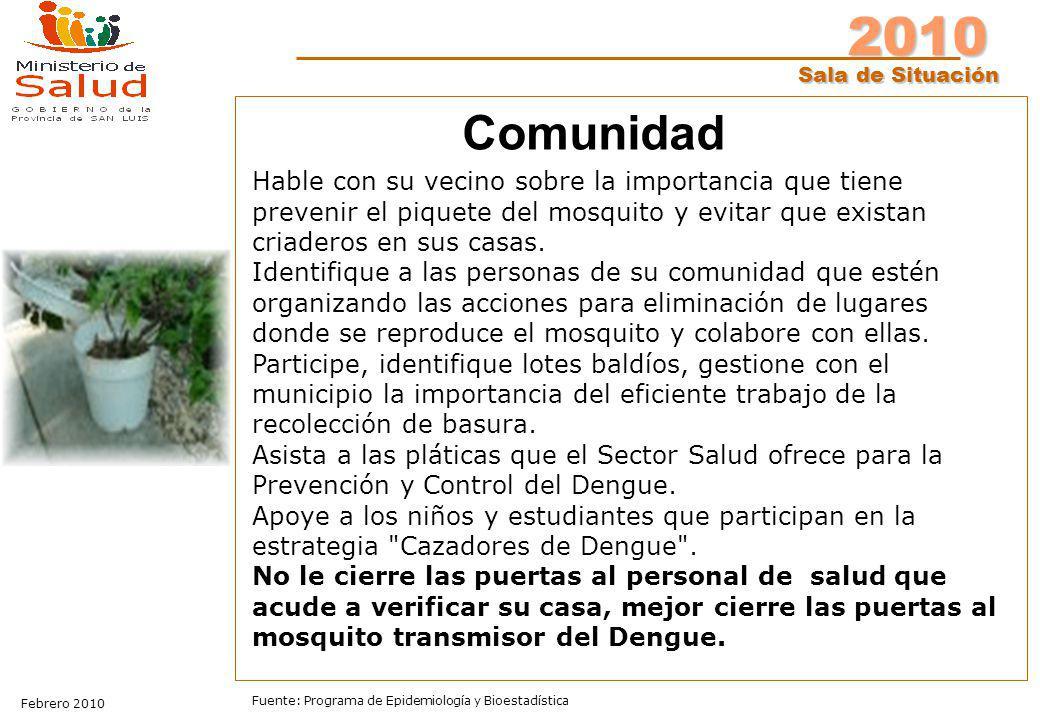 2010 Sala de Situación Febrero 2010 Fuente: Programa de Epidemiología y Bioestadística Hable con su vecino sobre la importancia que tiene prevenir el