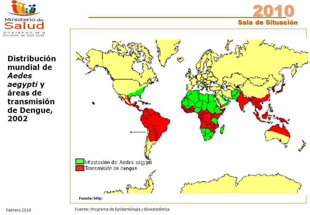 2010 Sala de Situación Febrero 2010 Fuente: Programa de Epidemiología y Bioestadística Fuente: http: Distribución mundial de Aedes aegypti y áreas de