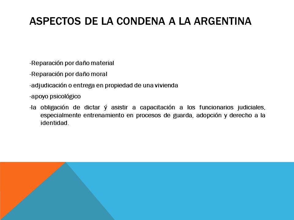 ASPECTOS DE LA CONDENA A LA ARGENTINA -Reparación por daño material -Reparación por daño moral -adjudicación o entrega en propiedad de una vivienda -a