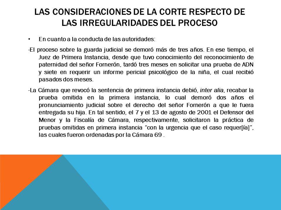 LAS CONSIDERACIONES DE LA CORTE RESPECTO DE LAS IRREGULARIDADES DEL PROCESO En cuanto a la conducta de las autoridades: -El proceso sobre la guarda ju