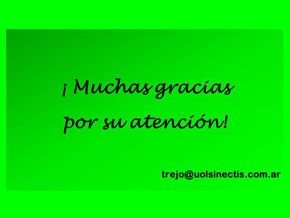 ¡ Muchas gracias por su atención! trejo@uolsinectis.com.ar