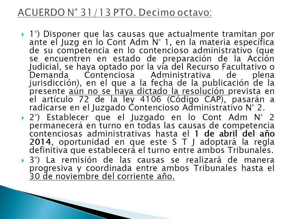 1°) Disponer que las causas que actualmente tramitan por ante el Juzg en lo Cont Adm N° 1, en la materia específica de su competencia en lo contencios