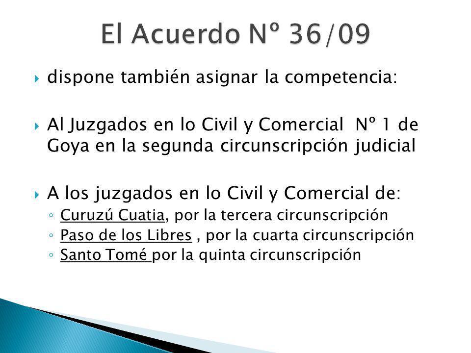 dispone también asignar la competencia: Al Juzgados en lo Civil y Comercial Nº 1 de Goya en la segunda circunscripción judicial A los juzgados en lo C