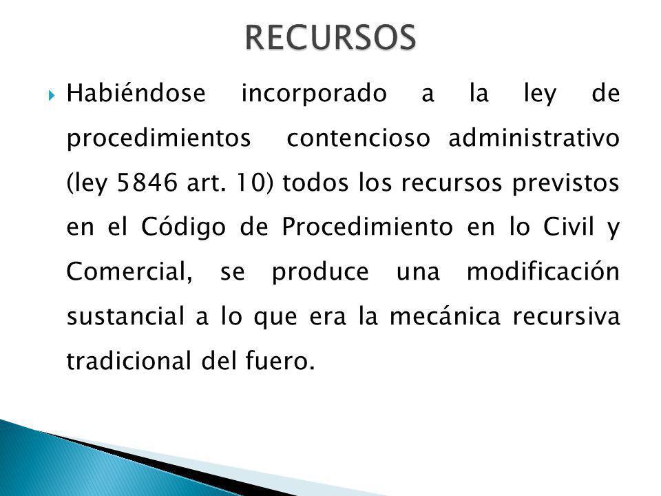Habiéndose incorporado a la ley de procedimientos contencioso administrativo (ley 5846 art. 10) todos los recursos previstos en el Código de Procedimi