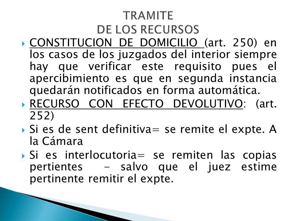 CONSTITUCION DE DOMICILIO (art. 250) en los casos de los juzgados del interior siempre hay que verificar este requisito pues el apercibimiento es que
