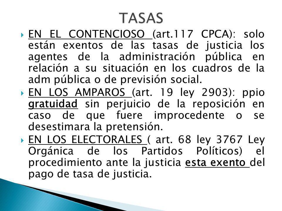 EN EL CONTENCIOSO (art.117 CPCA): solo están exentos de las tasas de justicia los agentes de la administración pública en relación a su situación en l