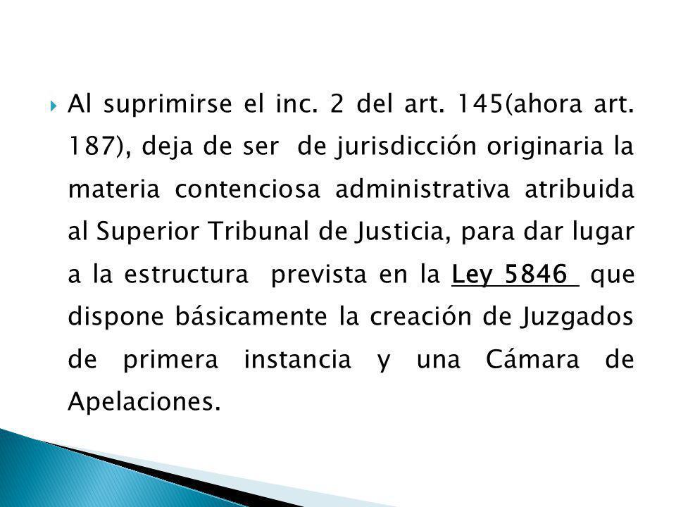 Al suprimirse el inc. 2 del art. 145(ahora art. 187), deja de ser de jurisdicción originaria la materia contenciosa administrativa atribuida al Superi