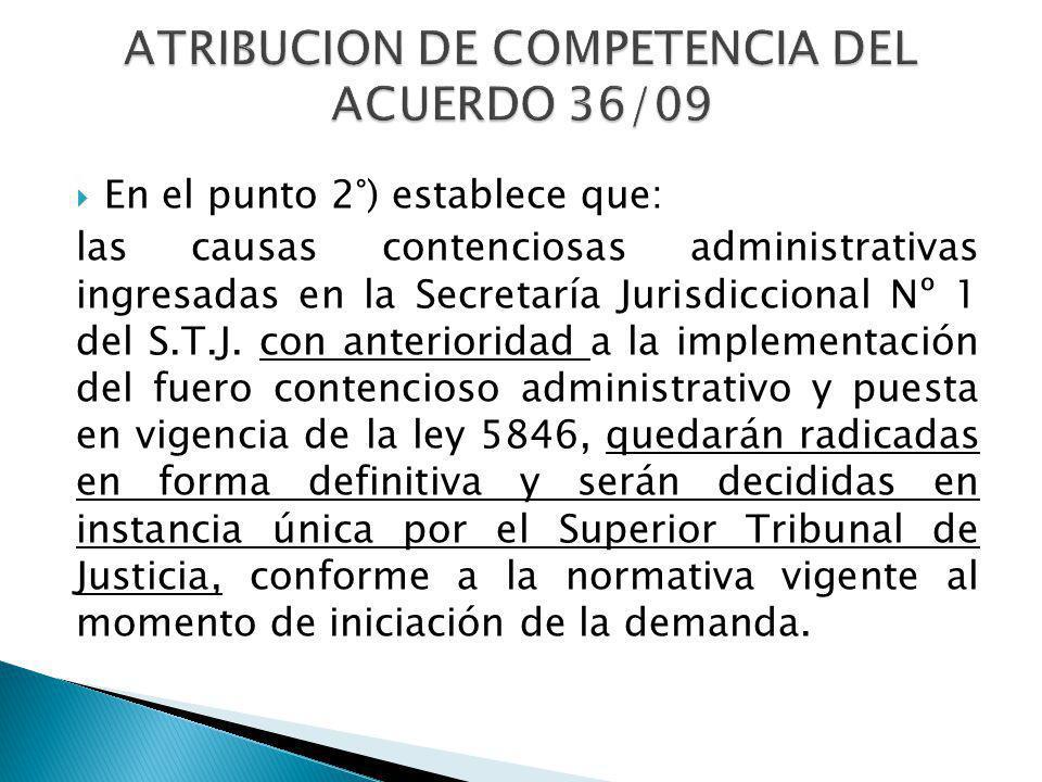 En el punto 2°) establece que: las causas contenciosas administrativas ingresadas en la Secretaría Jurisdiccional Nº 1 del S.T.J.