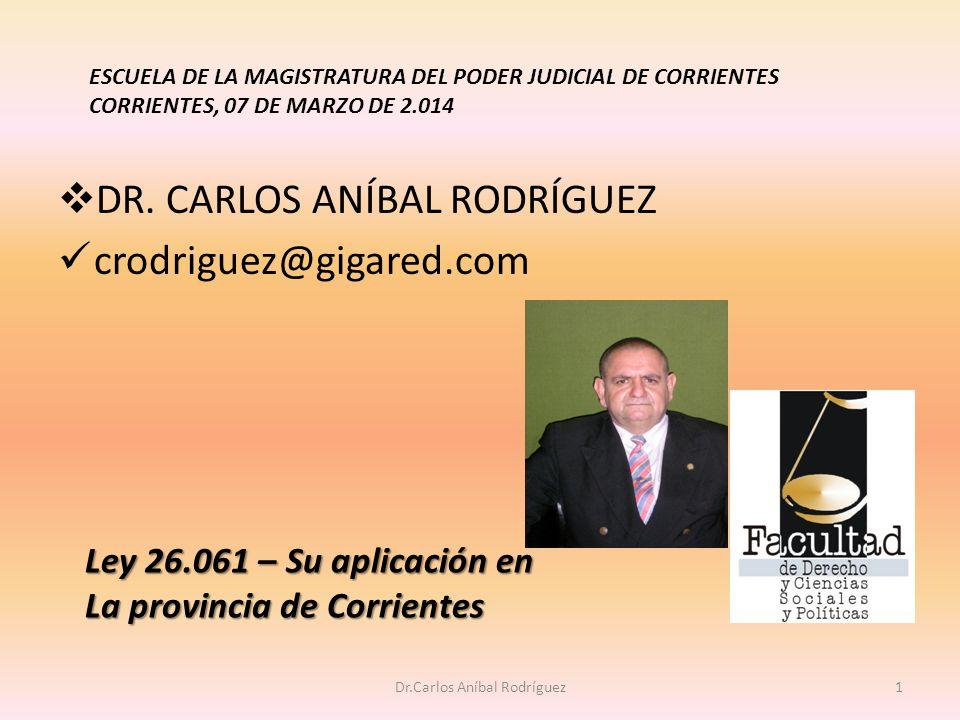 DR. CARLOS ANÍBAL RODRÍGUEZ crodriguez@gigared.com Dr.Carlos Aníbal Rodríguez1 Ley 26.061 – Su aplicación en La provincia de Corrientes ESCUELA DE LA
