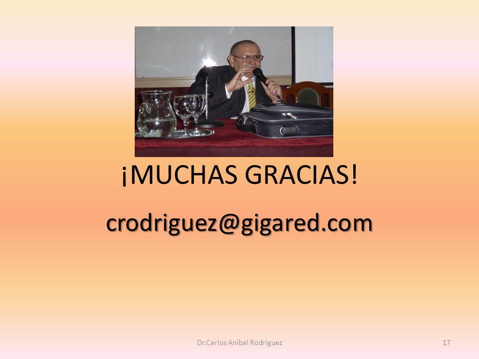 ¡MUCHAS GRACIAS! crodriguez@gigared.com Dr.Carlos Aníbal Rodríguez17