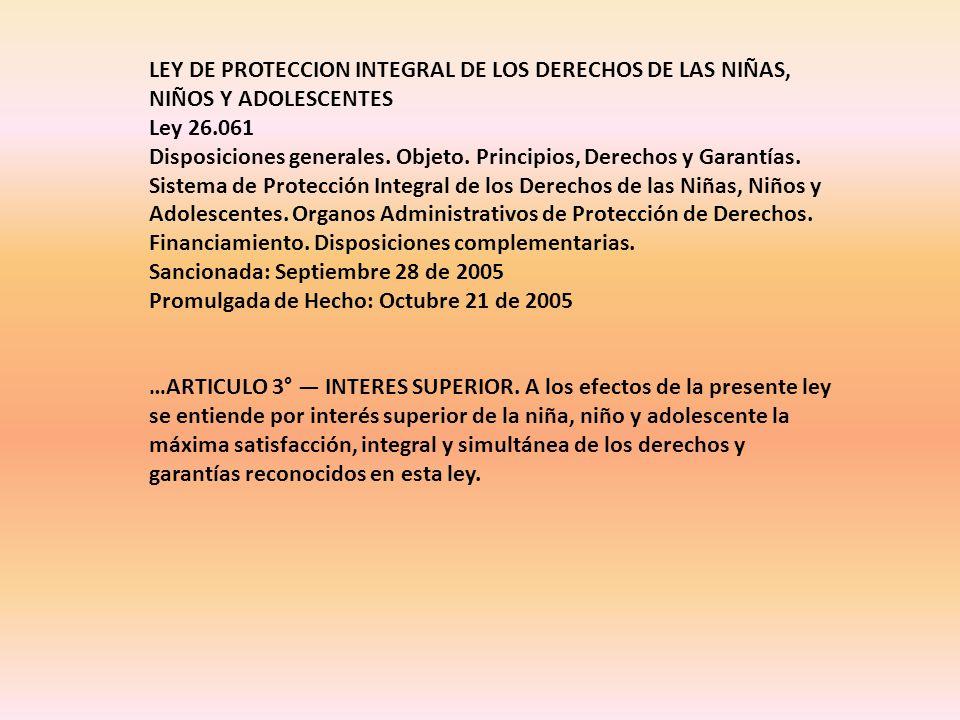 LEY DE PROTECCION INTEGRAL DE LOS DERECHOS DE LAS NIÑAS, NIÑOS Y ADOLESCENTES Ley 26.061 Disposiciones generales.