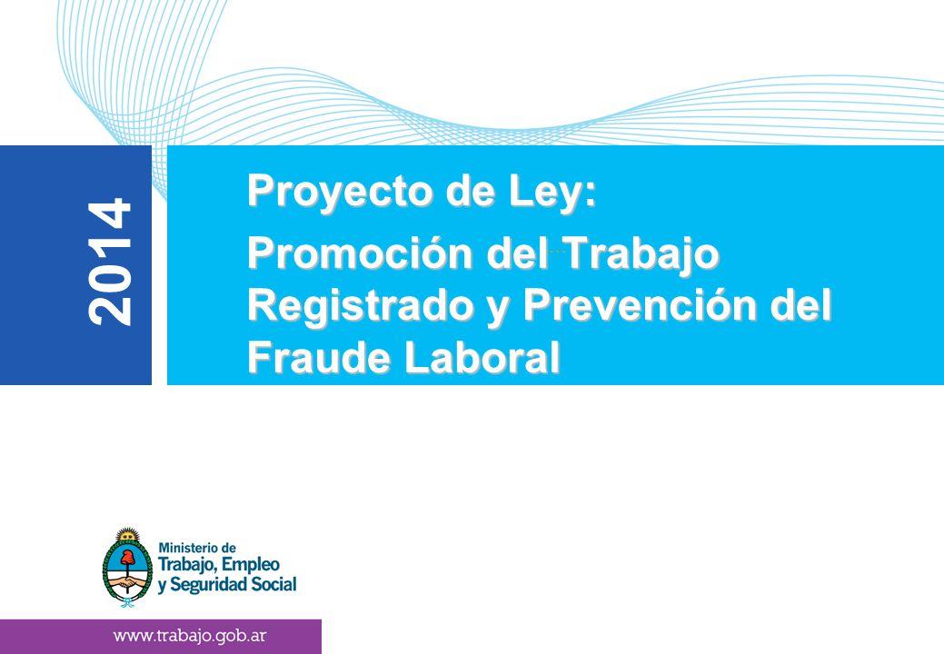1 ```` Proyecto de Ley: Proyecto de Ley: Promoción del Trabajo Registrado y Prevención del Fraude Laboral Promoción del Trabajo Registrado y Prevenció