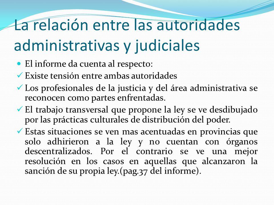 La relación entre las autoridades administrativas y judiciales El informe da cuenta al respecto: Existe tensión entre ambas autoridades Los profesiona