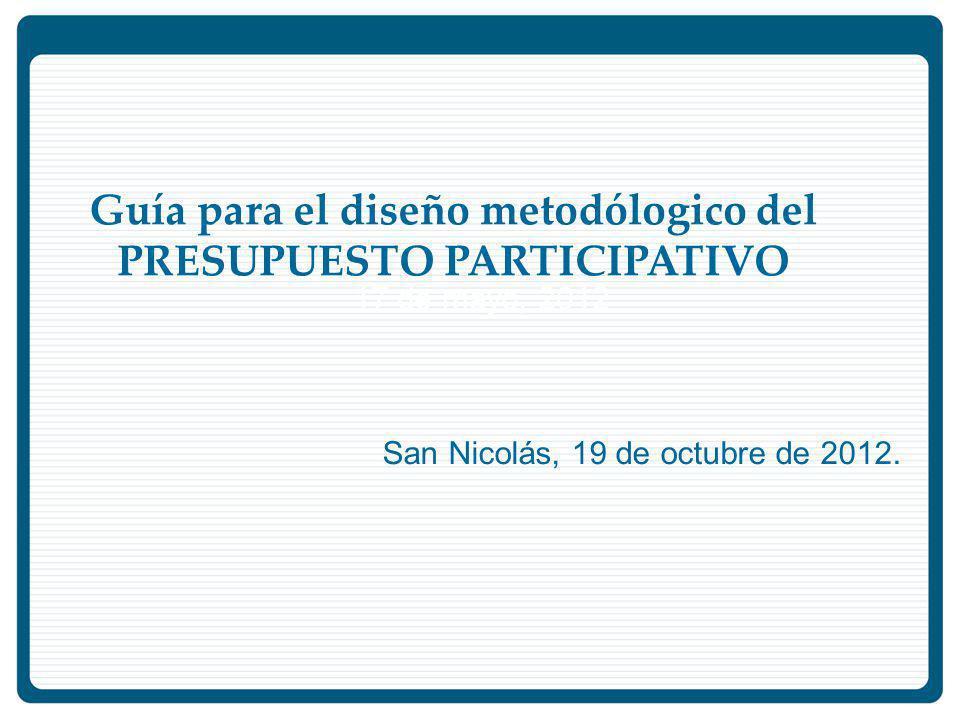 Guía para el diseño metodólogico del PRESUPUESTO PARTICIPATIVO 17 de mayo, 2012 San Nicolás, 19 de octubre de 2012.