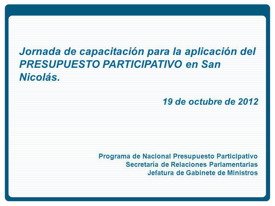 Programa de Nacional Presupuesto Participativo Secretaría de Relaciones Parlamentarias Jefatura de Gabinete de Ministros Jornada de capacitación para la aplicación del PRESUPUESTO PARTICIPATIVO en San Nicolás.