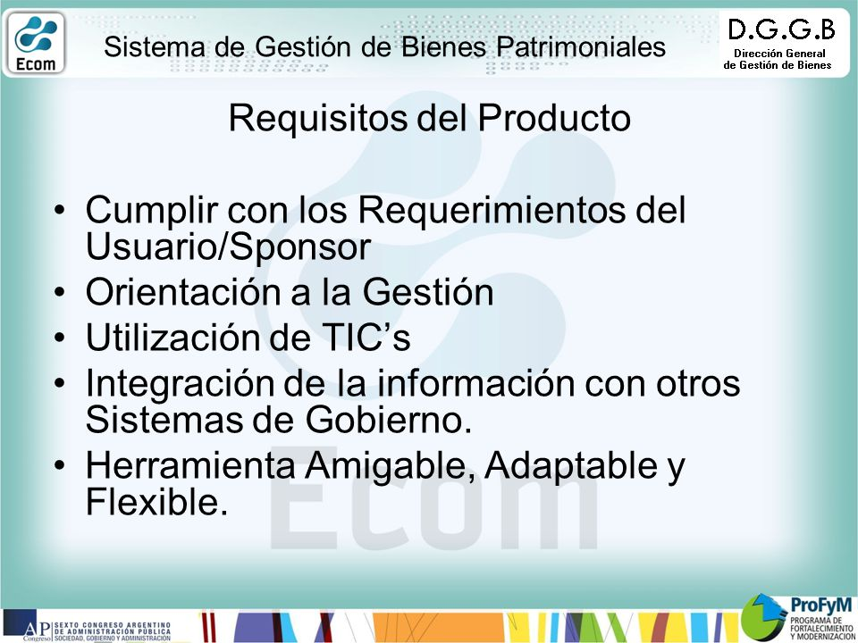 Requisitos del Producto Cumplir con los Requerimientos del Usuario/Sponsor Orientación a la Gestión Utilización de TICs Integración de la información con otros Sistemas de Gobierno.